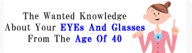 The Wanted Knowledge About Your EYEs And Glasses From The Age Of 40